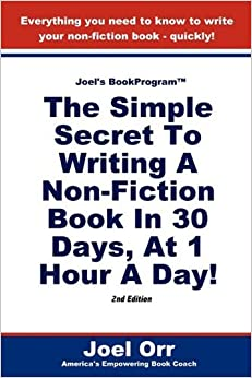 Joel's BookProgram: The Simple Secret To Writing A Non-Fiction Book In 30 Days, At 1 Hour A Day! - SECOND EDITION by Joel Orr (2010-06-11)