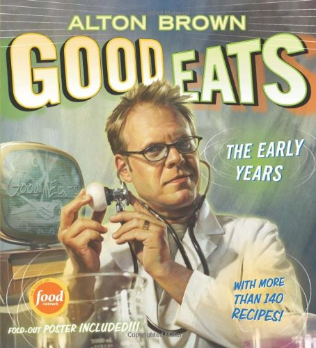 Good Eats: Volume 1, The Early Years by Stewart Tabori Chang