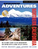 Backcountry Adventures Northern California: The Ultimate Guide to the Backcountry for Anyone with a Sport Utility…