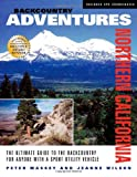 img - for Backcountry Adventures Northern California: The Ultimate Guide to the Backcountry for Anyone with a Sport Utility Vehicle book / textbook / text book
