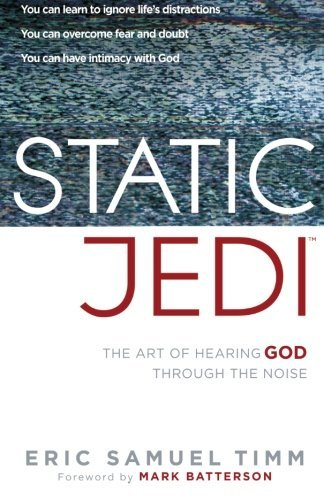 Static Jedi: The Art of Hearing God Through the Noise by Eric Samuel Timm (2013-09-03)