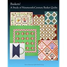 Baskets!: A Study of Nineteenth Century Basket Quilts