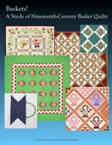 (Baskets!: A Study of Nineteenth Century Basket Quilts )