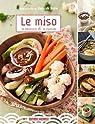 Le miso: le découvrir et le cuisiner par Motte
