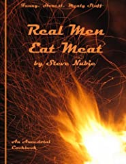Real Men Eat Meat is an anecdotal cookbook.  Most of the anecdotes are actually true.  Some are bald-faced lies about men, meat and the excuses they fabricate to eat only the largest portions.  It includes some of the classic guy cravings fro...