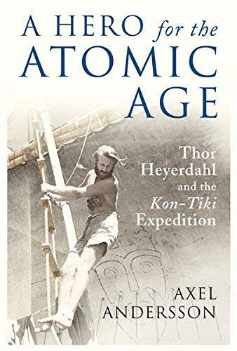 A Hero for the Atomic Age: Thor Heyerdahl and the Kon-Tiki Expedition (The Past in the Present) (British Cinema Past And Present)