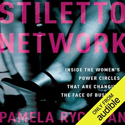 (Stiletto Network: Inside the Women's Power Circles That Are Changing the Face of Business)