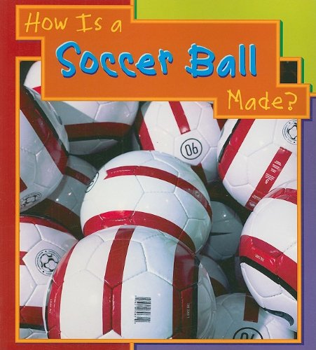 Read Online How Is a Soccer Ball Made? (How Are Things Made) PDF