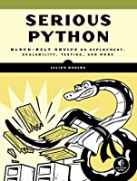 Serious Python: Black-Belt Advice on Deployment, Scalability, Testing, and More Front Cover
