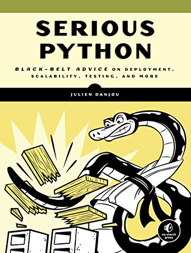 Serious Python: Black-Belt Advice on Deployment, Scalability, Testing, and More by No Starch Press