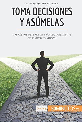 Toma decisiones y asumelas: Las claves para elegir satisfactoriamente en el ambito laboral (Spanish Edition) [50Minutos.es] (Tapa Blanda)
