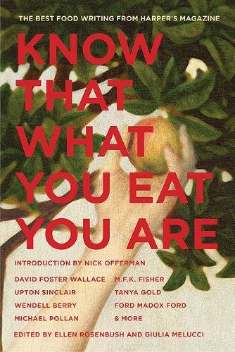 Know That What You Eat You Are: The Best Food Writing from Harper's Magazine (The American Retrospective Series)