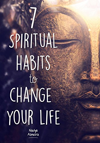 Personal Development: 7 Spiritual Habits to Change Your Life: + Free 30-Day Companion Course (Self Help, Spiritual Books, Spiritual Growth, Happiness, Spirituality, Success)