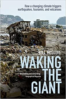 Book Waking the Giant: How a changing climate triggers earthquakes, tsunamis, and volcanoes by Bill McGuire (25-Apr-2013)