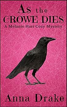 As the Crowe Dies: a Melanie Hart Cozy Mystery (Melanie Hart Mysteries Book 2) by [Drake, Anna]