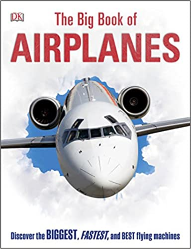 The Big Book of Airplanes: DK: 9781465445070: Amazon com: Books