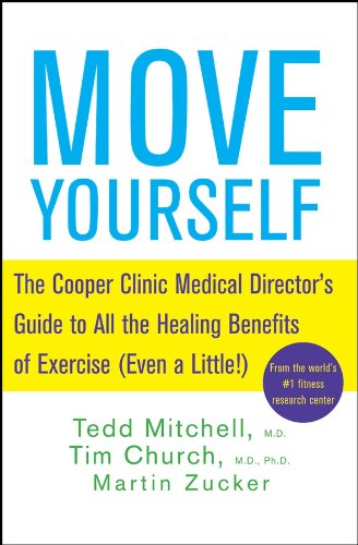 Move Yourself: The Cooper Clinic Medical Director's Guide to All the Healing Benefits of Exercise