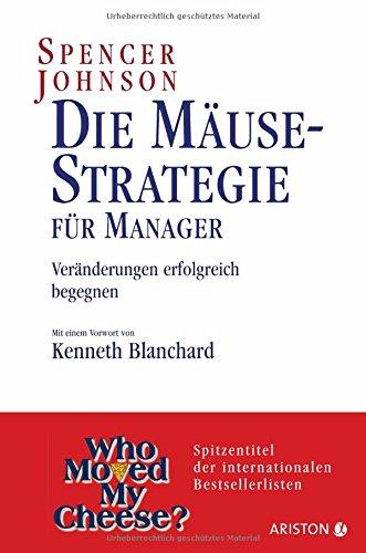 Die Mäuse- Strategie für Manager. Veränderungen erfolgreich begegnen.