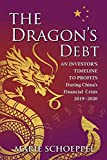 The Dragon's Debt: An Investor's Timeline To Profits During China's Financial Crisis 2019-2020