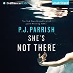 She's Not There | P. J. Parrish