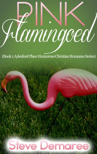 Pink Flamingoed (Book 1 Aylesford Place Humorous Christian Romance Series) by [Demaree, Steve]