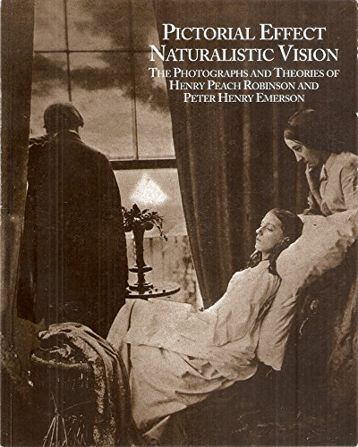 - Pictorial Effect/ Naturalistic Vision: The Photographs and Theories of Henry Peach Robinson & Peter Henry Emerson