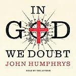 In God We Doubt   John Humphrys