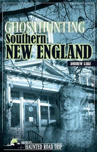 Read Online Ghosthunting Southern New England (America's Haunted Road Trip) ebook