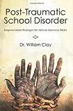 Post Traumatic School Disorder, William Clay, 1463727623