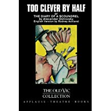 Too Clever By Half or The Diary of a Scoundrel: Or, The Diary of a Scoundrel: Volume 3 (Old Vic Theatre Collection)