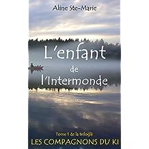 L'enfant de l'Intermonde (Les Compagnons du Ki t. 1) (French Edition)
