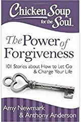 Chicken Soup for the Soul: The Power of Forgiveness: 101 Stories about How to Let Go and Change Your Life Paperback