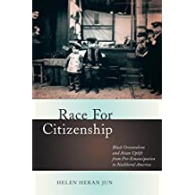 Race for Citizenship: Black Orientalism and Asian Uplift from Pre-Emancipation to Neoliberal America (Nation of Nations)