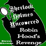 Robin Hood's Revenge: A Sherlock Holmes Uncovered Tale, Book 7   Steven Ehrman