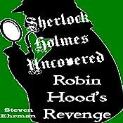 Robin Hood's Revenge: A Sherlock Holmes Uncovered Tale, Book 7 | Steven Ehrman