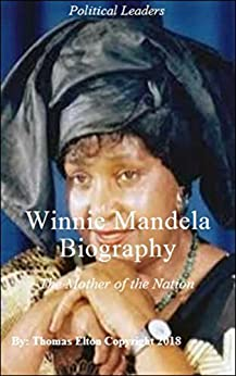 Winnie Mandela Biography:  The Mother of the Nation - Political Leader Biographies, Historical Figures, Biographies of Political Leaders, Education, Educational by [Elton, Thomas, Elton]