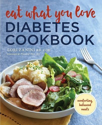 Eat What You Love Diabetic Cookbook: Comforting, Balanced Meals by Lori Zanini RD  CDE