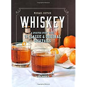 Whiskey: A Spirited Story with 75 Classic and Orig...