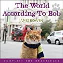 The World According to Bob: The Further Adventures of One Man and His Street-Wise Cat Audiobook by James Bowen Narrated by Kristopher Milnes