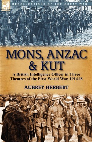 Mons, Anzac & Kut: a British Intelligence Officer in Three Theatres of the First World War, 1914-18 by Aubrey Herbert (2010-10-05)