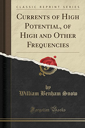 Currents of High Potential, of High and Other Frequencies (Classic Reprint)