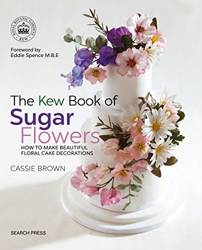 The Kew Book of Sugar Flowers (Kew Books) (Sugar Botanicals)