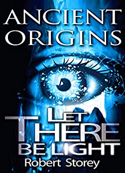 LET THERE BE LIGHT (Ancient Origins Book 3) by [Storey, Robert]