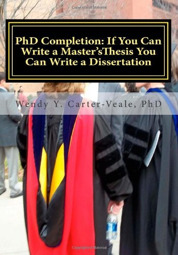 PhD Completion: If You Can Write a Master's Thesis You Can Write a Dissertation: Helpful Hints for Success in Your Academic Career (Volume 1) by Carter-Veale PhD Wendy Y. (2012-09-17) Paperback