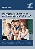 Die Jugendarbeit Im Kontext der Integration in Die Gemeinde, Matthias Hagel, 3842889615