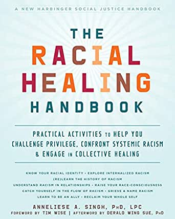The Racial Healing Handbook: Practical Activities to Help You Challenge Privilege, Confront Systemic Racism, and Engage in Collective Healing (The Social Justice ...