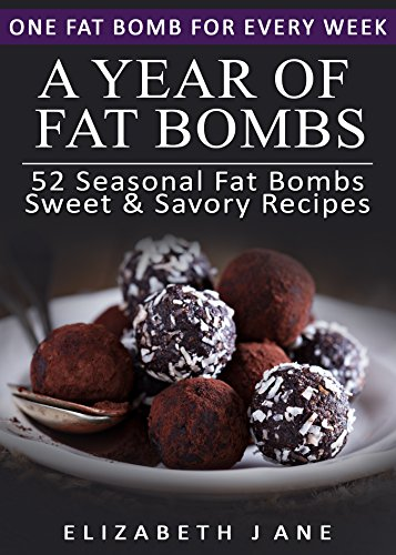 Ketogenic Diet: A Year of Keto Fat Bombs: 52 Seasonal Recipes Ketogenic Cookbook (Sweet & Savory Recipes) by [Jane, Elizabeth]