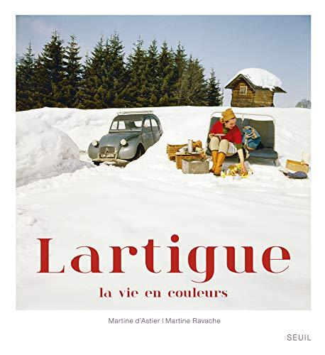 Lartigue : La vie en couleurs by Martine d' Astier, Martine Ravache