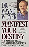 [(Manifest Your Destiny : The Nine Spiritual Principles for Getting Everything You Want)] [By (author) Dr Wayne W Dyer ] published on (July, 1999)