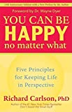 Image for You Can Be Happy No Matter What: Five Principles for Keeping Life in Perspective
